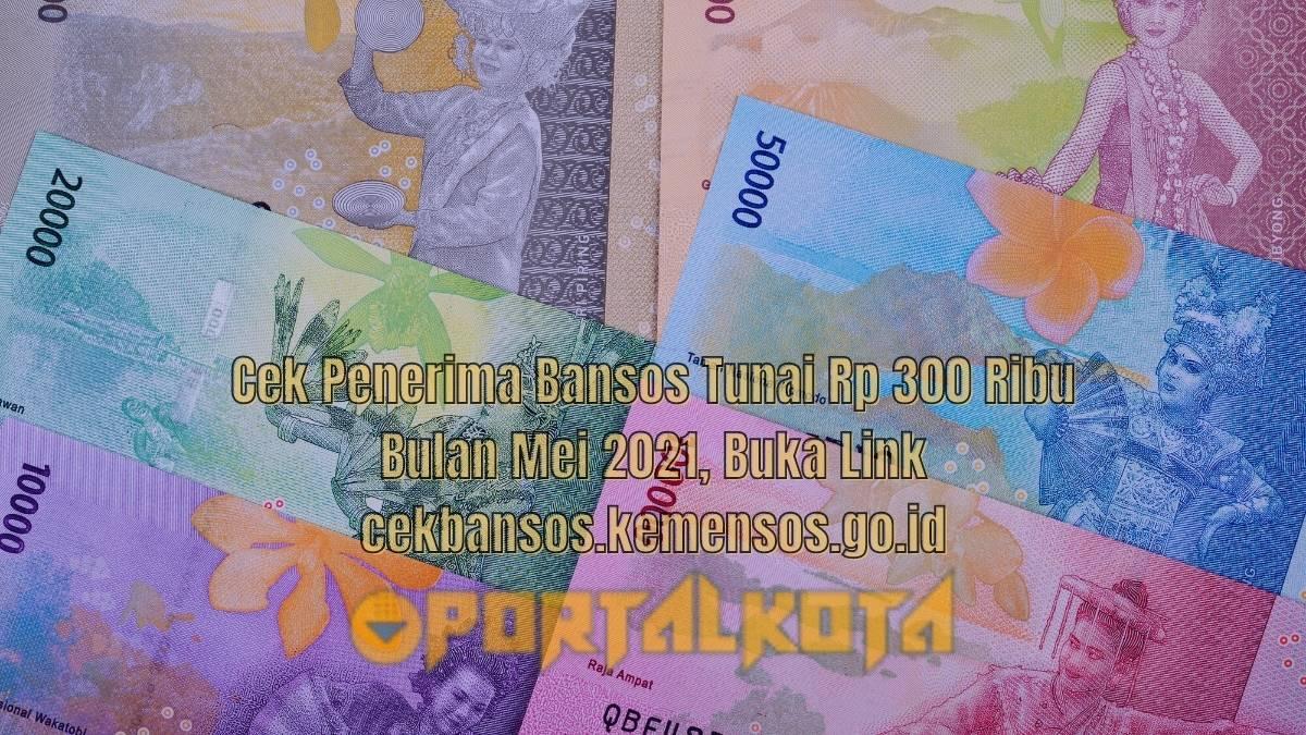 cek penerima bansos tunai rp 300 ribu bulan mei 2021, buka link cekbansos.kemensos.go.id